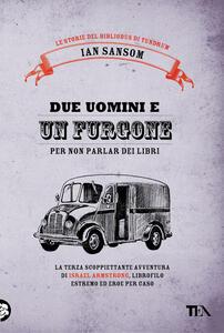 Due uomini e un furgone (per non parlar dei libri). Le storie del Bibliobus di Tundrum