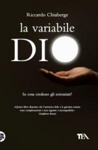 Foto Cover di La variabile Dio. In cosa credono gli scienziati? Un confronto tra George Coyne e Arno Penzias, Libro di Riccardo Chiaberge, edito da TEA