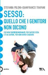 Sesso: quello che i genitori non dicono - Stefania Piloni,Gianfranco Trapani - copertina
