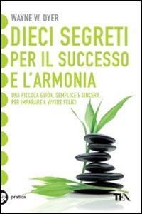 Dieci segreti per il successo e l'armonia - Wayne W. Dyer - copertina
