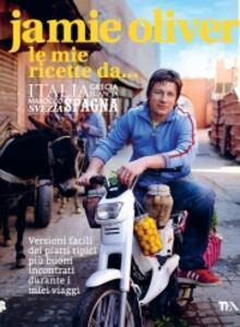 Le mie ricette da... Italia, Grecia, Francia, Marocco, Svezia, Spagna - Jamie Oliver - copertina