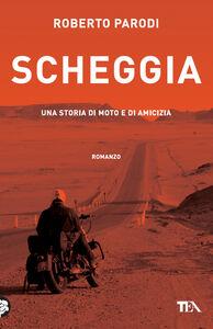 Foto Cover di Scheggia. Una storia di moto e di amicizia, Libro di Roberto Parodi, edito da TEA