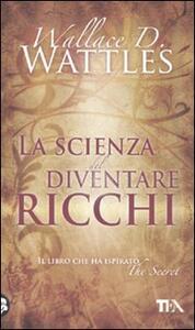 La scienza del diventare ricchi - Wallace D. Wattles - copertina