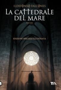 La cattedrale del mare. Ediz. illustrata - Ildefonso Falcones - copertina