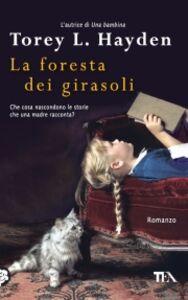 Foto Cover di La foresta dei girasoli, Libro di Torey L. Hayden, edito da TEA