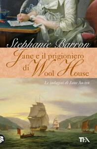 Jane e il prigioniero di Wool House. Le indagini di Jane Austen