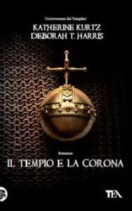 Il tempio e la corona - Katherine Kurtz,Deborah T. Harris - 2