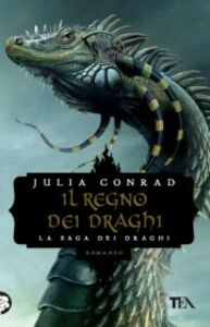 Foto Cover di Il regno dei draghi, Libro di Julia Conrad, edito da TEA