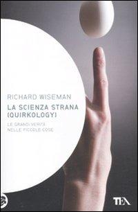 La scienza strana (quirkology). Le grandi verità nelle piccole cose