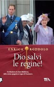 Dio salvi le regine! Le monarchie dell'Europa contemporanea e i loro protagonisti - Enrica Roddolo - copertina