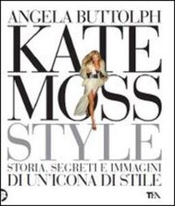 Libro Kate Moss style. Storia, segreti e immagini di un'icona di stile Angela Buttolph
