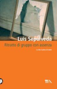 Foto Cover di Ritratto di gruppo con assenza, Libro di Luis Sepúlveda, edito da TEA