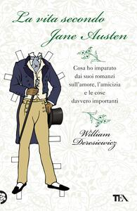 La vita secondo Jane Austen. Cosa ho imparato dai suoi romanzi sull'amore, l'amcizia e le cose davvero importanti