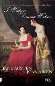 Foto Cover di I Watson e Emma Watson, Libro di Jane Austen,Joan Aiken, edito da TEA