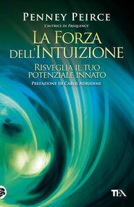 Foto Cover di La forza dell'intuizione. Risveglia il tuo potenziale innato, Libro di Penney Peirce, edito da TEA