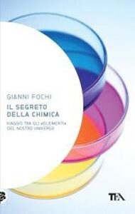 Foto Cover di Il segreto della chimica. Viaggio tra gli «elementi» del nostro universo, Libro di Gianni Fochi, edito da TEA