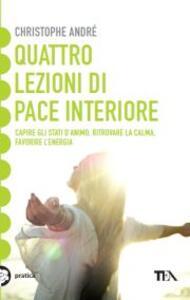 Quattro lezioni di pace interiore. Capire gli stati d'animo, ritrovare la calma, favorire l'energia - Christophe André - copertina