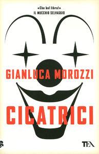 Foto Cover di Cicatrici, Libro di Gianluca Morozzi, edito da TEA