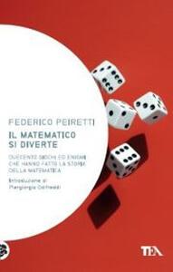 Il matematico si diverte. Duecento giochi ed enigmi che hanno fatto la storia della matematica - Federico Peiretti - copertina