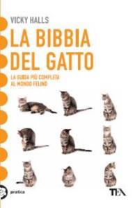 La bibbia del gatto. La guida più completa al mondo felino - Vicky Halls - copertina