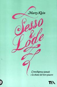Sesso e lode. L'intelligenza sessuale e la chiave del vero piacere - Marty Klein - 3