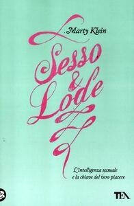 Libro Sesso e lode. L'intelligenza sessuale e la chiave del vero piacere Marty Klein