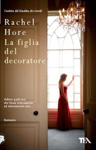 La figlia del decoratore - Rachel Hore - copertina