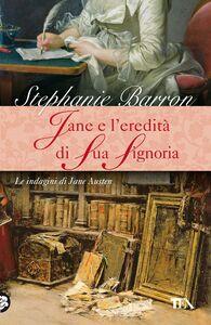 Libro Jane e l'eredità di sua signoria. Le indagini di Jane Austen Stephanie Barron
