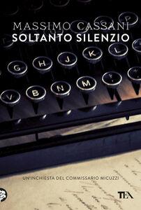 Libro Soltanto silenzio. Un'inchiesta del commissario Micuzzi Massimo Cassani