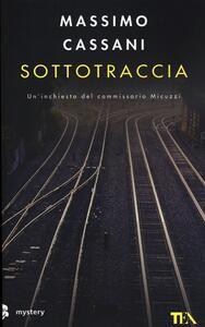 Sottotraccia. Un'inchiesta del commissario Micuzzi - Massimo Cassani - copertina