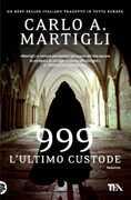 Libro 999. L'ultimo custode Carlo A. Martigli