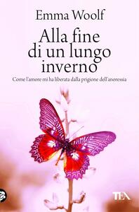 Alla fine di un lungo inverno. Come l'amore mi ha liberata dalla prigione dell'anoressia