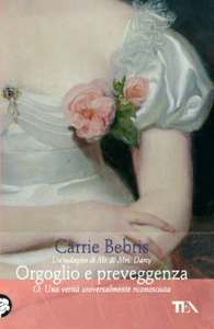Libro Orgoglio e preveggenza o Una realtà universalmente riconosciuta Carrie Bebris