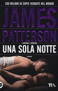 Una sola notte - James Patterson,Michael Ledwidge - copertina