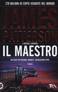Foto Cover di Il maestro, Libro di James Patterson,Michael Ledwidge, edito da TEA