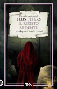 Foto Cover di Il roseto ardente. Le indagini di fratello Cadfael. Vol. 13, Libro di Ellis Peters, edito da TEA