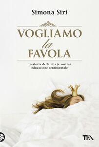 Foto Cover di Vogliamo la favola, Libro di Simona Siri, edito da TEA