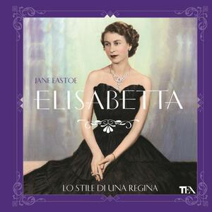 Elisabetta. Lo stile di una regina - Jane Eastoe - copertina