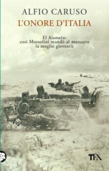 L' onore d'Italia. El Alamein: così Mussolini mandò al massacro la meglio gioventù - Alfio Caruso - copertina