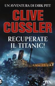 Recuperate il Titanic! - Clive Cussler - copertina