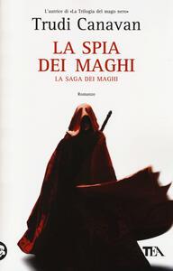 La spia dei maghi. La saga dei maghi - Trudi Canavan - copertina