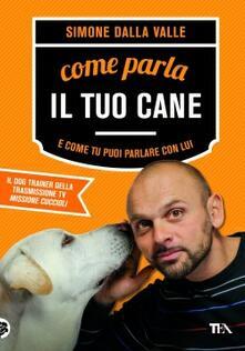 Come parla il tuo cane e come tu puoi parlare con lui - Simone Dalla Valle - copertina