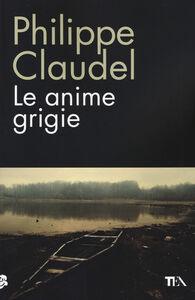 Foto Cover di Le anime grigie, Libro di Philippe Claudel, edito da TEA