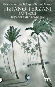 Foto Cover di Fantasmi. Dispacci dalla Cambogia, Libro di Tiziano Terzani, edito da TEA