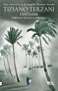 Fantasmi. Dispacci dalla Cambogia - Tiziano Terzani - copertina