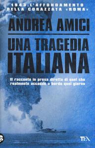 Una tragedia italiana. 1943. L'affondamento della corazzata Roma - Andrea Amici - copertina