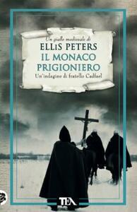 Il monaco prigioniero. Le indagini di fratello Cadfael. Vol. 18 - Ellis Peters - copertina