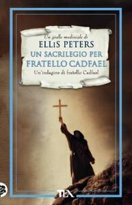 Un sacrilegio per fratello Cadfael. Le indagini di fratello Cadfael. Vol. 19