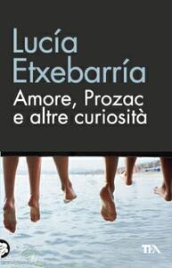 Amore, Prozac e altre curiosità - Lucía Etxebarría - copertina