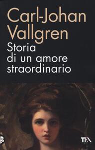 Storia di un amore straordinario - Carl-Johan Vallgren - copertina
